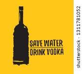 save water drink vodka. funny... | Shutterstock .eps vector #1311781052