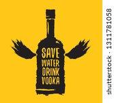 save water drink vodka. funny... | Shutterstock .eps vector #1311781058