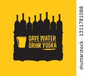 save water drink vodka. funny... | Shutterstock .eps vector #1311781088