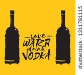 save water drink vodka. funny... | Shutterstock .eps vector #1311781115