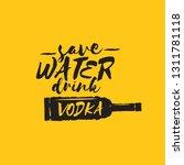 save water drink vodka. funny... | Shutterstock .eps vector #1311781118