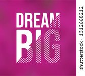dream big. successful quote... | Shutterstock .eps vector #1312668212