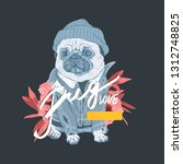typography slogan with pug dog...   Shutterstock .eps vector #1312748825