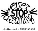 never stop dreaming   hand... | Shutterstock .eps vector #1313056568