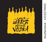 save water drink vodka. funny... | Shutterstock .eps vector #1315274042