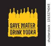 save water drink vodka. funny... | Shutterstock .eps vector #1315274045