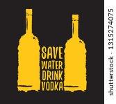 save water drink vodka. funny... | Shutterstock .eps vector #1315274075