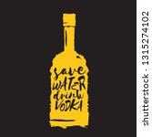 save water drink vodka. funny... | Shutterstock .eps vector #1315274102
