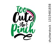 too cute to pinch   funny st... | Shutterstock .eps vector #1315481858