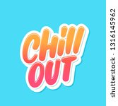 chill out. vector lettering. | Shutterstock .eps vector #1316145962