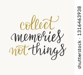 collect memories not things... | Shutterstock .eps vector #1316463938