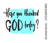 have you thanked god today  ... | Shutterstock .eps vector #1316845382