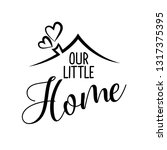 our little home   typography... | Shutterstock .eps vector #1317375395
