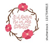i'd rather be in my garden.... | Shutterstock .eps vector #1317549815