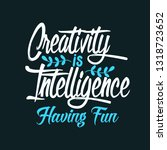 creativity is intelligence... | Shutterstock .eps vector #1318723652