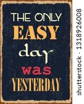 the only easy day was yesterday.... | Shutterstock .eps vector #1318926008