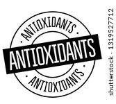 antioxidants stamp on white... | Shutterstock .eps vector #1319527712