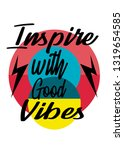 inspire with good vibes t shirt ... | Shutterstock .eps vector #1319654585