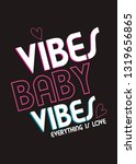 vibes baby vibes t shirt design ... | Shutterstock .eps vector #1319656865