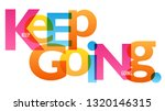 keep going colorful typography... | Shutterstock .eps vector #1320146315