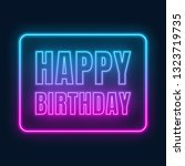 happy birthday neon sign.... | Shutterstock .eps vector #1323719735
