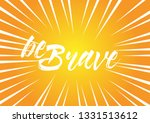 be brave  beautiful greeting... | Shutterstock .eps vector #1331513612