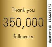 thank you 350 000 followers.... | Shutterstock .eps vector #1332299972