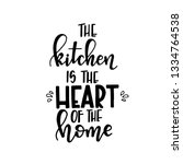 the kitchen is the heart of the ... | Shutterstock .eps vector #1334764538