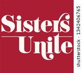 sisters unite slogan for tshirt ... | Shutterstock .eps vector #1342406765