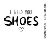i need more shoes   vector hand ... | Shutterstock .eps vector #1342886588