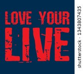 love your live   t shirt print  ... | Shutterstock .eps vector #1343807435