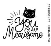 Stock vector vector illustration with black cat head and calligraphy handwritten slang quote you are meowsome 1346055632