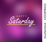 happy saturday. life quote with ... | Shutterstock .eps vector #1352898422