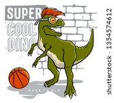 dinosaur and slogan typography... | Shutterstock .eps vector #1354574612
