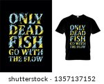 only dead fish go with the flow ... | Shutterstock .eps vector #1357137152