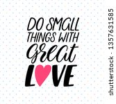 do small things with great love.... | Shutterstock .eps vector #1357631585