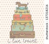 i love travel. travel... | Shutterstock .eps vector #137318216