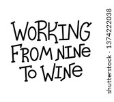 working from nine to wine funny ... | Shutterstock .eps vector #1374222038