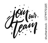 join our team quote. hand drawn ... | Shutterstock .eps vector #1379970185