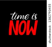 time is now. hand lettering... | Shutterstock .eps vector #1382793455