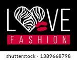slogan love fashion with zebra... | Shutterstock .eps vector #1389668798