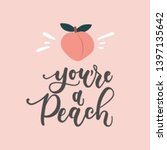you're a peach inspirational... | Shutterstock .eps vector #1397135642