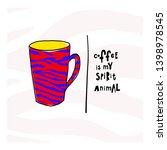 coffee is my spirit animal... | Shutterstock .eps vector #1398978545