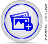 add photo icon. white glossy... | Shutterstock .eps vector #1407175505