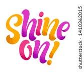 shine on vector lettering...   Shutterstock .eps vector #1410362015