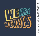we are heroes  lettering quotes ... | Shutterstock .eps vector #1413284612
