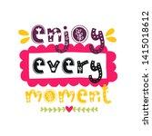 enjoy every moment. vector...   Shutterstock .eps vector #1415018612