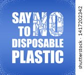 say no to disposable plastic.... | Shutterstock .eps vector #1417202342