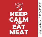 keep calm and eat meat.... | Shutterstock .eps vector #1420611998