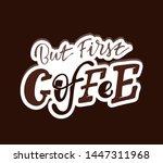 but first coffee   cute hand... | Shutterstock .eps vector #1447311968